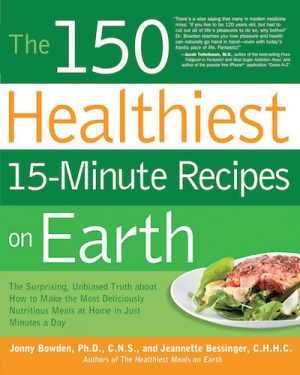 The 150 Healthiest 15-minute Recipes on Earth - Book Cover